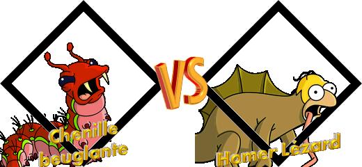 Tournoi Chenille beuglante VS Homer Lézard